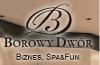 BOROWY DWÓR. BIZNES, SPA & FUN