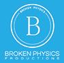 BROKEN PHYSICS PRODUCTIONS