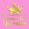 STORIES FOR QUEENS HANDMADE COLLECTION