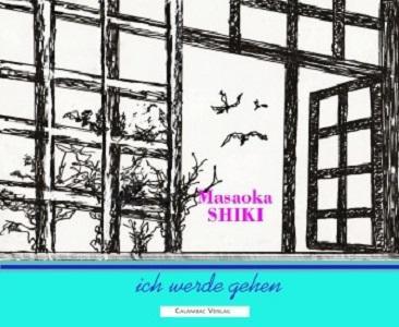 Ich werde gehen     (Autor: Masaoka Shiki)